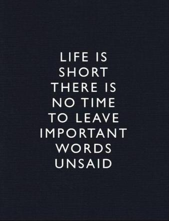 life-is-short-there-is-no-time-to-leave-important-words-unsaid-quote-1