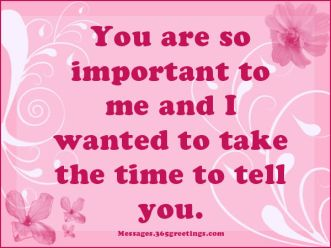 306053-You-Are-So-Important-To-Me-And-I-Wanted-To-Take-The-Time-To-Tell-You